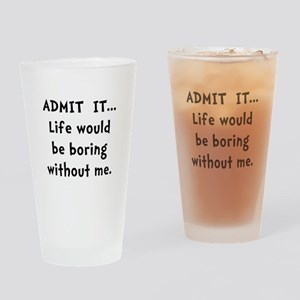 Life Would Be Boring Drinking Glass